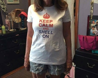 LAST ONE! Keep Calm and Shell On Shell-acious Gifts t-shirt! One sized medium left!