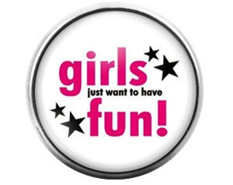 Girls Just Want to Have Fun - 18MM Glass Dome Candy Snap Charm GD0095