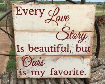 Every Love Story is beautiful but Ours is my favorite, Colonial Red letters on repurposed off white pine shelving, Ready to Ship Today