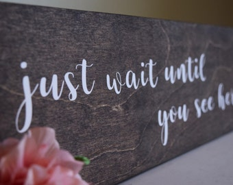 Just Wait Until You See Her Rustic Sign- Wedding Woodland Sign- Wedding Wood Sign -  Walk Down the Aisle Sign - Ring Bearer Sign