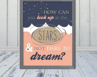 How Can You Look Up At The Stars And Not Dare To Dream - Vertical Print - Frame Not Included