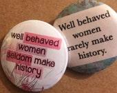 Well Behaved Women Pinback Button, Feminist Magnet, Feminism, Feminist Keychain, Backpack Pin, Cute Pins, Hippie Pin, Punk Pins, Girl Power