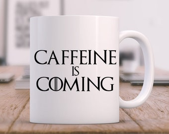 Game of Thrones Mug Caffeine is Coming, Game of Thrones Mug, Game of Thrones Gift, Coffee Mug, Christmas Gift, Custom Mug,  Funny Mug