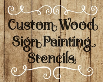 Custom Wood Sign Painting Stencils - One Time Use