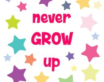 Never Grow Up Printable