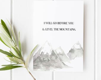 Isaiah 45:2 - I will go Before you and level the mountains - Scripture art - Verse art - Illustrated Verse - Mountain print - Bible verse