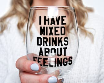 I Have Mixed Drinks About Feelings Stemless Wine Glass > Funny Gift > Funny Wine Glasses > Funny Wine Sayings > Wine Gifts