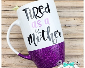Tired as a Mother ~ Glittered Coffee Mug ~ Personalized Coffee Mug ~