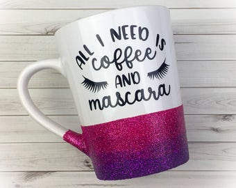 All I need is Coffee and Mascara ~ Ombre Glittered Coffee Mug ~ Vinyl Mug ~ Personalized Mug ~