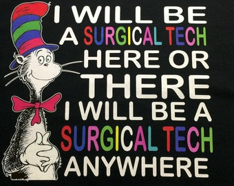 Custom T-Shirt: I will be a Surgical Tech here or there I will be a Surgical Tech Anywhere