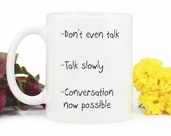 Funny Coffee Mug,Conversation Mug,Don't even talk,Talk slowly,Conversation now possible,Cute Coffee mug,Coffee Lover Gift,Ceramic Mug,MUG012