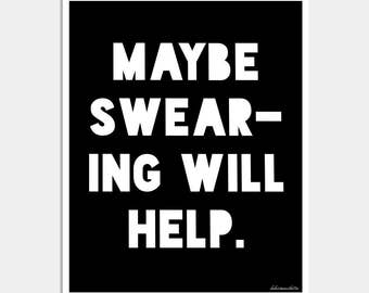 Black and White Typography Art Print - Maybe Swearing Will Help - Funny Quote Art - Humor Art Print - Typography Print