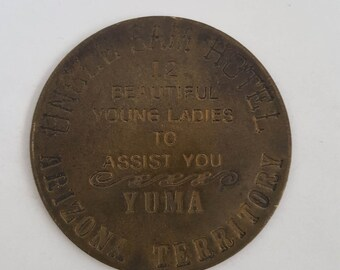 """Vintage novelty brothel token Uncle Sam Hotel 12 Beautiful Young Ladies To Assist You, Yuma, Arizona Territory, brass 1 1/2"""""""