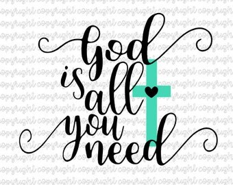 God is all you need- cut files- svg files- silhouette- cameo- cricut