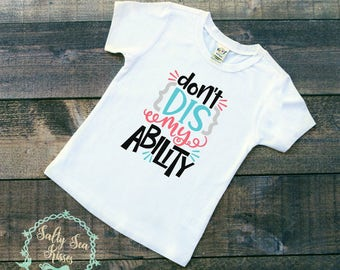 Don't Dis My Adility Kid's T-Shirt- Autism Awareness- Asperger Awareness- Special Eduction- Down Syndrome- Toddler Shirts