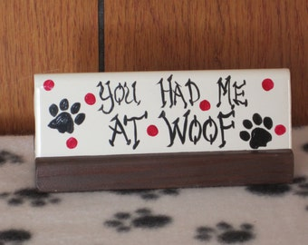 FREE SHIPPING! You Had Me At Woof.2x6 Ceramic Tile Wood Holder,Hand Painted,Gift,Dog Decor.Only ships within the U.S. except AK and Hi