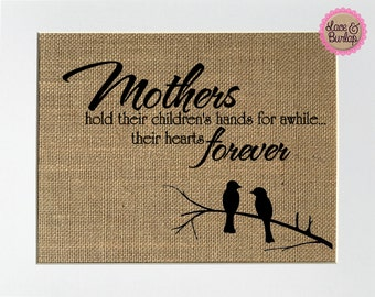 """Burlap sign """"Mothers Hold Their Childrens Hands For A While...Their Hearts Forever"""" -Rustic Country Shabby Chic Vintage Sign / Gift For Mom"""