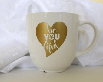 Custom Made Be YOU tiful Coffee Mug.  Custom Coffee Mug.  Custom Tea Mug.  Custom Ceramic Mug