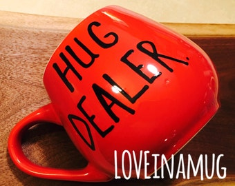 Mug-Cup-Coffee Cup - Coffee Mug-Hand Painted-Valentine's Day Gift - Funny Mug - Quote Mug-Gift-Funny For Her-Gift For Him Hug Dealer