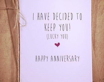 I've decided to keep you (lucky you) funny Happy Anniversary greeting Card