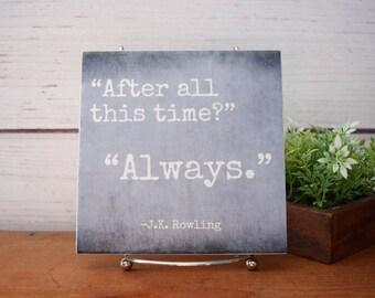 After all this time? Always - Harry Potter Quote tile.. Customize background color and font! Perfect decor or gift
