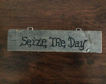 "Rustic Salvaged Barn Wood Sign - ""Seize The Day"""