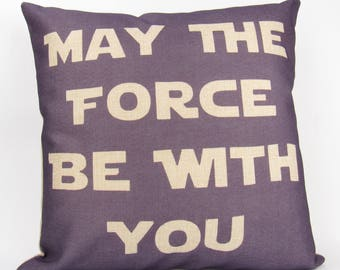 May The Force Be With You - Pillow Cover