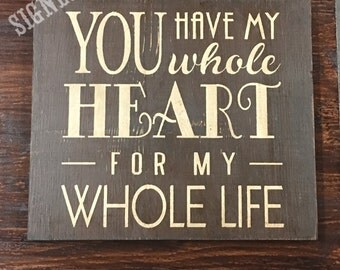 You have my whole heart wood sign