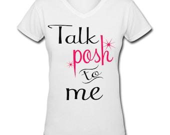 Perfectly Posh shirt,Talk Posh to me shirt,Posh shirt,Perfectly posh women's shirt,perfectly posh swag,perfectly posh, perfectly posh tee