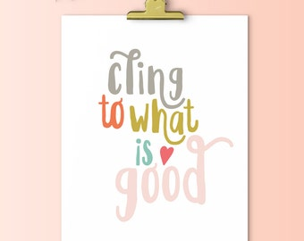 Cling to What is Good | Downloadable Print | Instant Download | Gallery Wall
