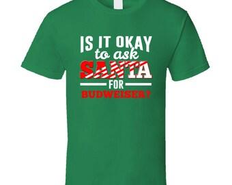 Ask Santa For Budweiser Christmas Wishlist Party Gift T Shirt