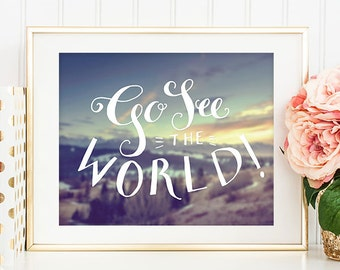 75% OFF SALE - Go See The World - 8x10, Printable Art, Inspirational Print, Wanderlust, See the World, Let's Go On An Adventure