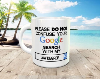11 oz Coffee mug -Please DO NOT confuse your Google search with my Law Degree