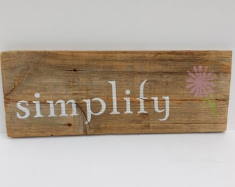 SIMPLIFY Sign - Rustic Reclaimed Wood Sign, Hand-Painted Wood Sign, Rustic Wall Art, Simplify, Simple, Flower, Handmade