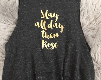 Bachelorette Party, Slay all day then Rose Cropped Muscle Tank Top // Bridal Party, Bride to be, Wedding Gift, champagne, moscato / 6003