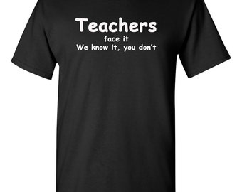 Teacher T-Shirt, Teachers face we know it you don't shirt, funny teacher shirt