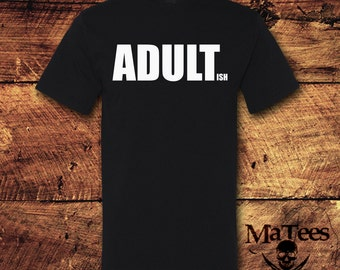 Adultish, Im Done Adulting, Adultish Shirt, Adulting is Hard, Im Done Adulting,  Sarcasm, Sarcastic Tshirts, Sarcastic, Sarcastic Gift