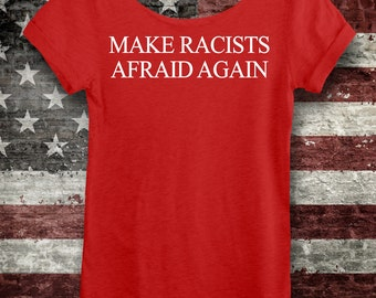 MAKE RACISTS AFRAID Again Shirt. Women's Off-the-Shoulder Slouchy Red Tee or Unisex Tee. Hate Trumped Love. Dump Trump! Not My President!