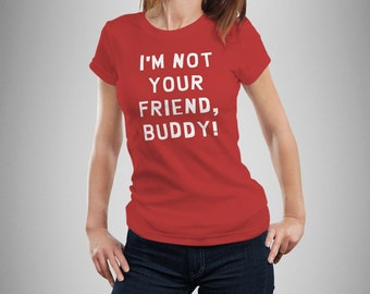 """South Park Inspired """"I'm Not Your Friend, Buddy!"""" Women's T-Shirt"""