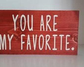 You Are My Favorite, My Favorite, Favorite Person,  I Love You Sign, Anniversary Sign, Valentines Sign, Valentines Day