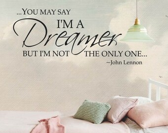 You may say I'm a Dreamer but Im not the Only One Removable Wall Quote, Inspirational Quote, John Lennon Quote, Wall Decal, Multiple Colors