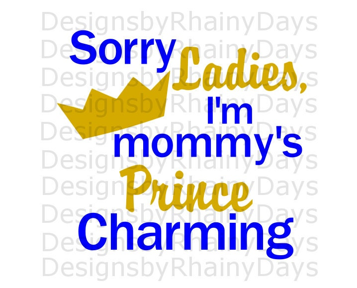 Buy 3 get 1 free!  Sorry Ladies, I'm mommy's Prince Charming cutting file, mommy and son, cute boy design, Prince, SVG, DXF, png, design
