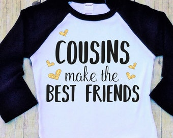 Cousins Shirt-Cousins Make the Best Friends Shirt-Cousins Raglan Shirt-Cousins Baseball Shirt-Cousins Pink Raglan-Cousins Photo Shirt