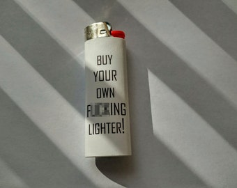 Buy your own F*!#KING Lighter! -  Custom Lighter