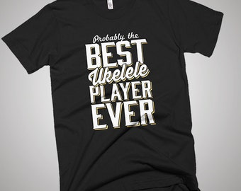 The Best Ever Ukelele Player T-Shirt