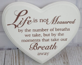 Wooden Heart Plaque Sign  Life Is Not Measured By the Number Of Breaths We Take But By Cream Gift Wooden Heart F0593F