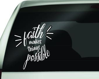 Decal, Car window decal, truck window decal, vinyl decal, Faith decal, Faith makes things possible decal,