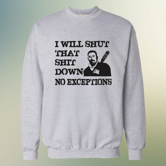 """The Walking Dead Negan """"I Will Shut That Shit Down No Exceptions"""" Sweater S-3XL and Long Sleeve Available Lucille TWD"""