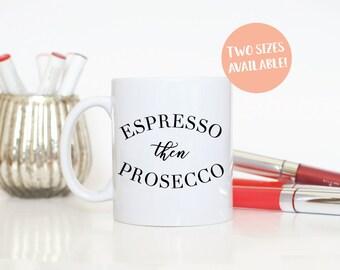 Espresso Then Prosecco Wine Coffee Mug, Prosecco Gift, Prosecco Lover, Champagne Lover, Gift for Her, Mothers Day Gift, Espresso Yourself