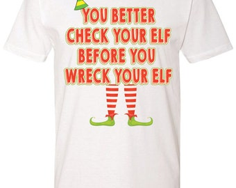 You better check your elf before you wreck your elf shirt, christmas shirt, christmas humor shirt, elf shirt